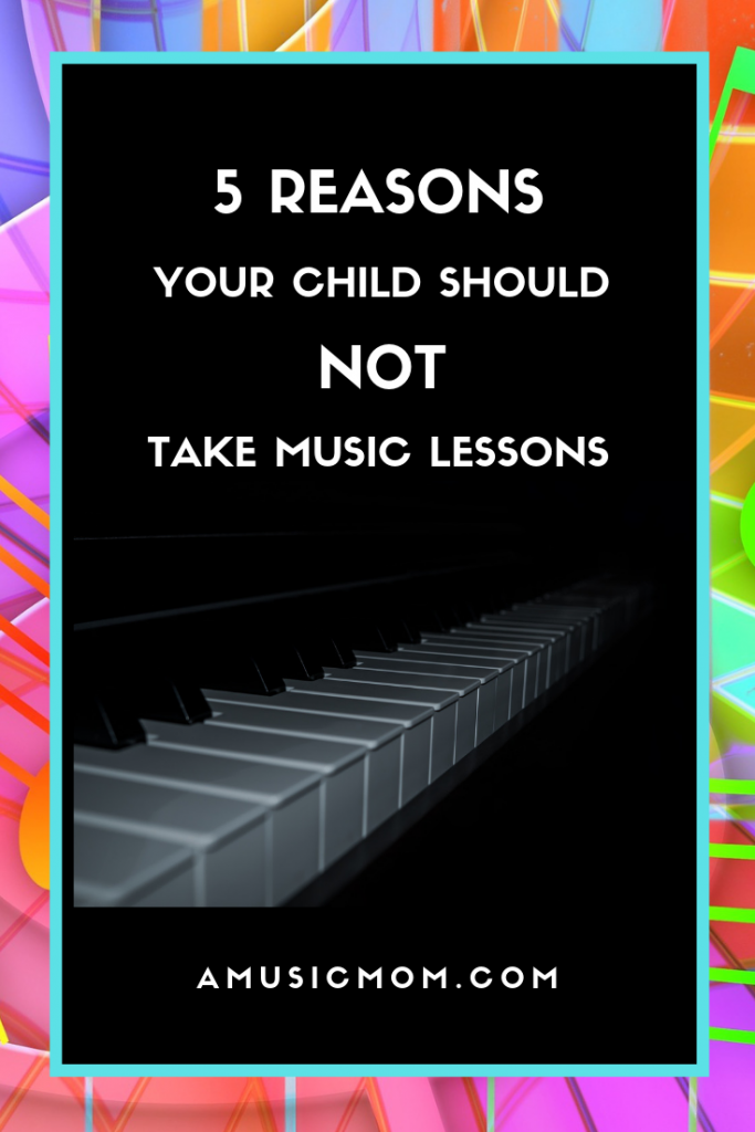 5 Reasons your child should not take music lessons