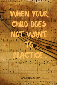 My Child Does Not Want to Practice!